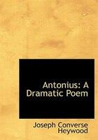 Antonius: A Dramatic Poem (Large Print Edition)