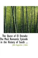 The Quest of El Dorado: The Most Romantic Episode in the History of South ...