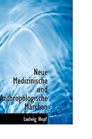 Neue Medizinische und Anthropologische MAcrchen
