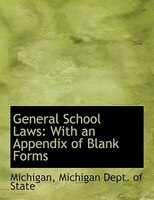 General School Laws: With an Appendix of Blank Forms (Large Print Edition)