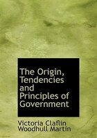 The Origin, Tendencies and Principles of Government (Large Print Edition)