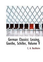 German Classics: Lessing, Goethe, Schiller, Volume V (Large Print Edition)