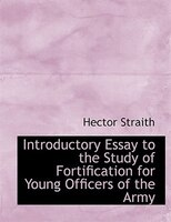 Introductory Essay to the Study of Fortification for Young Officers of the Army (Large Print Edition)