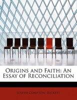 Origins And Faith: An Essay Of Reconciliation