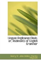 LinguAb AnglicanAb Clavis, or, Rudiments of English Grammar