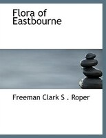 Flora of Eastbourne (Large Print Edition)