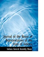 Journal of the House of Representatives of the State of Indiana (Large Print Edition)