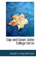 Cap and Gown: Some College Verse