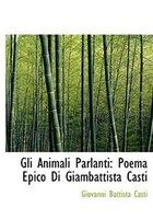 Gli Animali Parlanti: Poema Epico Di Giambattista Casti (Large Print Edition)