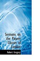 Sermons on the Poorer Classes of London