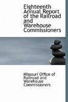 Eighteenth Annual Report Of The Railroad And Warehouse Commissioners