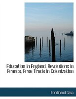 Education in England, Revolutions in France, Free Trade in Colonization (Large Print Edition)