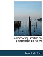 An Elementary Treatise on Kinematics and Kinetics (Large Print Edition)
