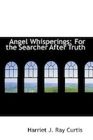 Angel Whisperings: For the Searcher After Truth