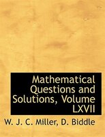 Mathematical Questions and Solutions, Volume LXVII (Large Print Edition)