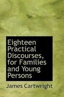Eighteen Practical Discourses, for Families and Young Persons