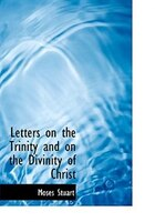 Letters on the Trinity and on the Divinity of Christ (Large Print Edition)