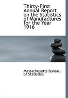 Thirty-First Annual Report on the Statistics of Manufactures for the Year 1916 (Large Print Edition)