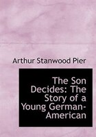 The Son Decides: The Story of a Young German-American (Large Print Edition)
