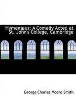 HymenAbus: A Comedy Acted at St. John's College, Cambridge (Large Print Edition)