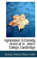 HymenAbus: A Comedy Acted at St. John's College, Cambridge