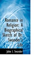 Romance in Religion: A Biographical Sketch of Dr. Swander's Life