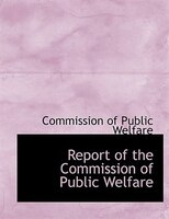 Report of the Commission of Public Welfare (Large Print Edition)