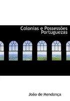 Colonias e PossessAmes Portuguezas (Large Print Edition)