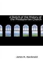 A Sketch of the History of the Presbyterian Church (Large Print Edition)
