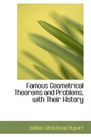 Famous Geometrical Theorems and Problems, with Their History