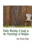 Public Worship: A Study in the Psychology of Religion