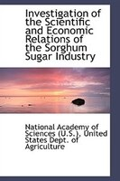 Investigation of the Scientific and Economic Relations of the Sorghum Sugar Industry