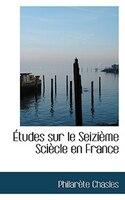 Etudes sur le Seizieme Sciecle en France