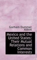 Mexico and the United States: Their Mutual Relations and Common Interests
