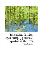 Examination Questions Upon Bishop [J.] Pearson's Exposition of the Creed