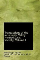 Transactions of the Mississippi Valley Horticultural Society, Volume I
