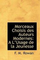 Morceaux Choisis des Auteurs Modernes: An L'Usage de la Jeunesse