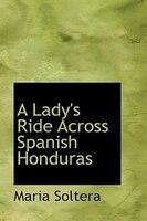 A Lady's Ride Across Spanish Honduras