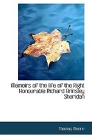 Memoirs of the life of the Right Honourable Richard Brinsley Sheridan