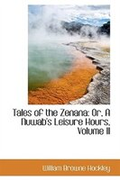 Tales of the Zenana: Or, A Nuwab's Leisure Hours, Volume II