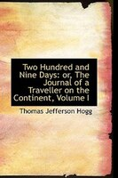 Two Hundred and Nine Days: or, The Journal of a Traveller on the Continent, Volume I