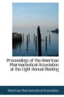 Proceedings of the American Pharmaceutical Association at the Eight Annual Meeting