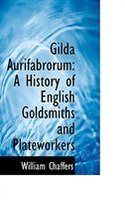 Gilda Aurifabrorum: A History of English Goldsmiths and Plateworkers