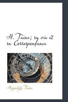 H. Taine; sa vie et sa Correspondance