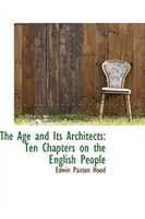 The Age and Its Architects: Ten Chapters on the English People