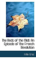 The Reds of the Midi: An Episode of the French Revolution