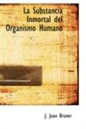 La Substancia Inmortal del Organismo Humano