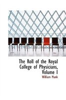 The Roll of the Royal College of Physicians, Volume I