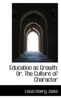 Education as Growth: Or, The Culture of Character