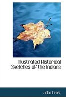 Illustrated Historical Sketches of the Indians